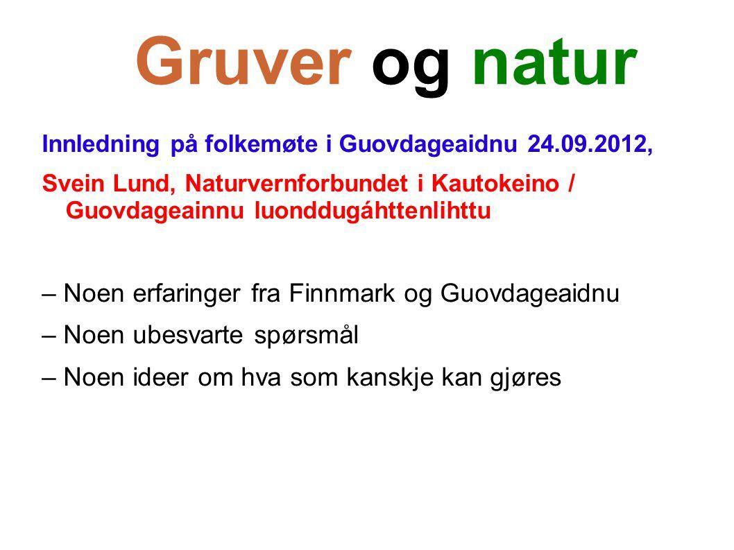 Gruver og natur Innledning på folkemøte i Guovdageaidnu 24.09.2012, Svein Lund, Naturvernforbundet i Kautokeino / Guovdageainnu luonddugáhttenlihttu –