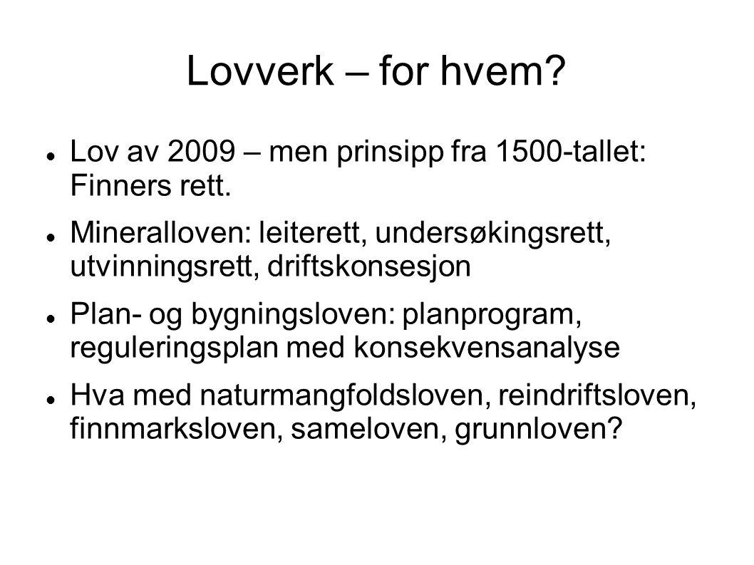 Lovverk – for hvem?  Lov av 2009 – men prinsipp fra 1500-tallet: Finners rett.  Mineralloven: leiterett, undersøkingsrett, utvinningsrett, driftskon