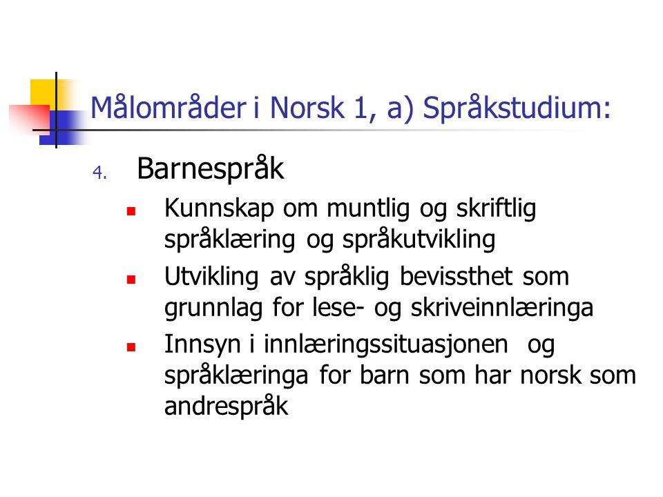"""Målområder i Norsk 1, a) Språkstudium: 3. Språkleg norm og variasjon  Dette emnet er svært nedtonet:  """"Noko kjennskap til sentrale trekk ved norsk t"""
