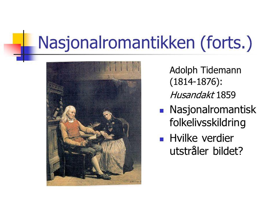 Nasjonalromantikken (forts.) Adolph Tidemann (1814-1876): Husandakt 1859  Nasjonalromantisk folkelivsskildring  Hvilke verdier utstråler bildet?