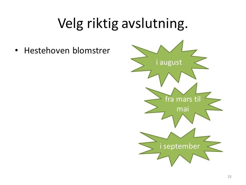 Velg riktig avslutning. • Hestehoven blomstrer 18 i august fra mars til mai i september