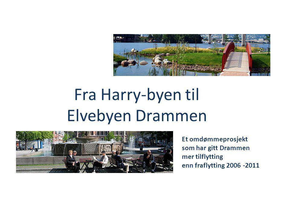Fra Harry-byen til Elvebyen Drammen Et omdømmeprosjekt som har gitt Drammen mer tilflytting enn fraflytting 2006 -2011