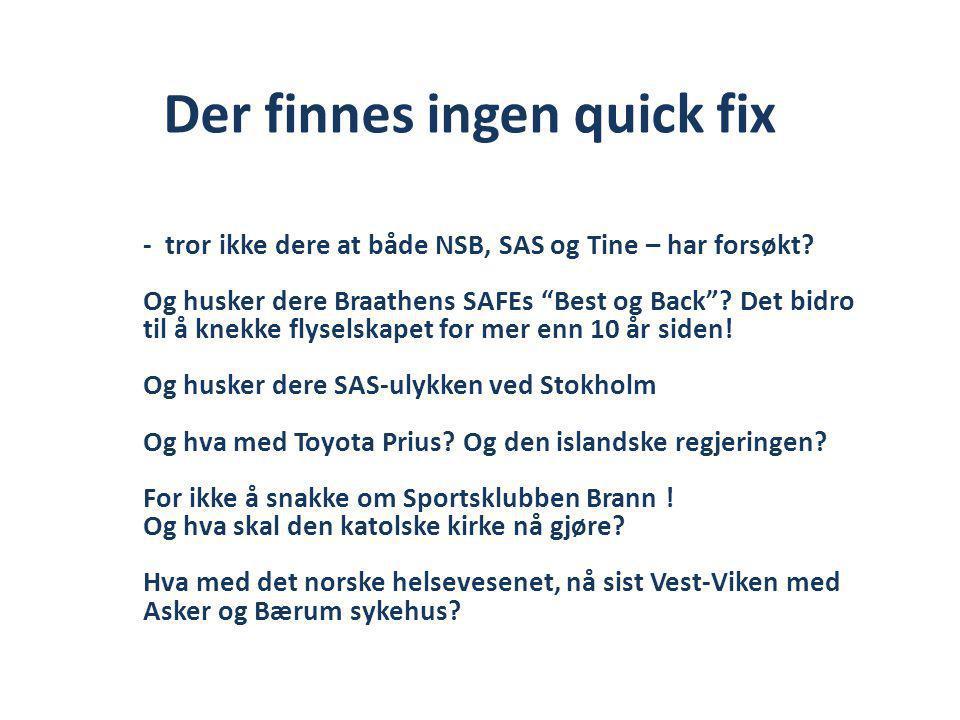 Der finnes ingen quick fix - tror ikke dere at både NSB, SAS og Tine – har forsøkt.