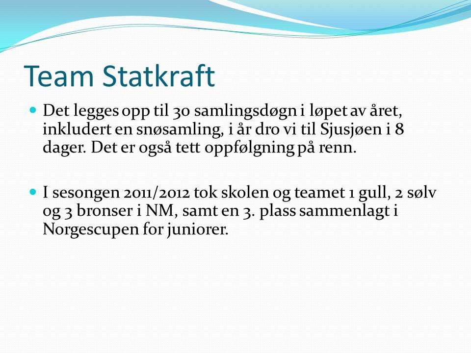 Team Statkraft  Det legges opp til 30 samlingsdøgn i løpet av året, inkludert en snøsamling, i år dro vi til Sjusjøen i 8 dager.