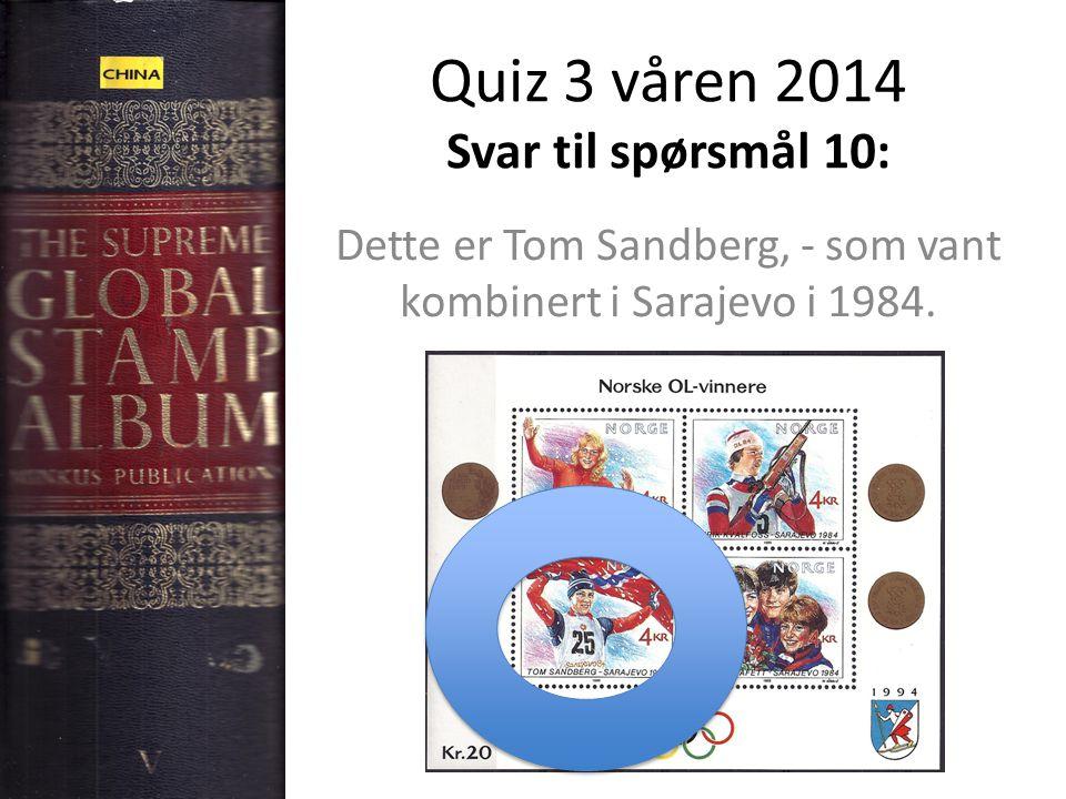 Quiz 3 våren 2014 Svar til spørsmål 10: Dette er Tom Sandberg, - som vant kombinert i Sarajevo i 1984.