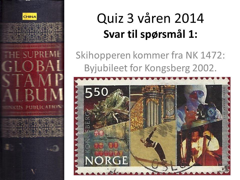 Quiz 3 våren 2014 Svar til spørsmål 1: Skihopperen kommer fra NK 1472: Byjubileet for Kongsberg 2002.