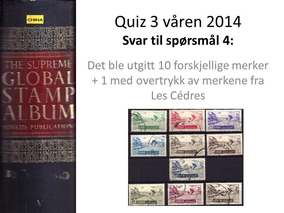 Quiz 3 våren 2014 Svar til spørsmål 4: Det ble utgitt 10 forskjellige merker + 1 med overtrykk av merkene fra Les Cédres