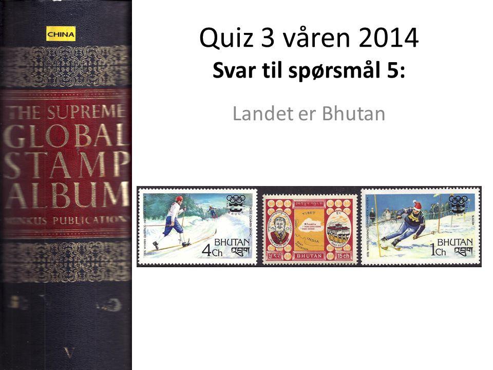 Quiz 3 våren 2014 Svar til spørsmål 5: Landet er Bhutan
