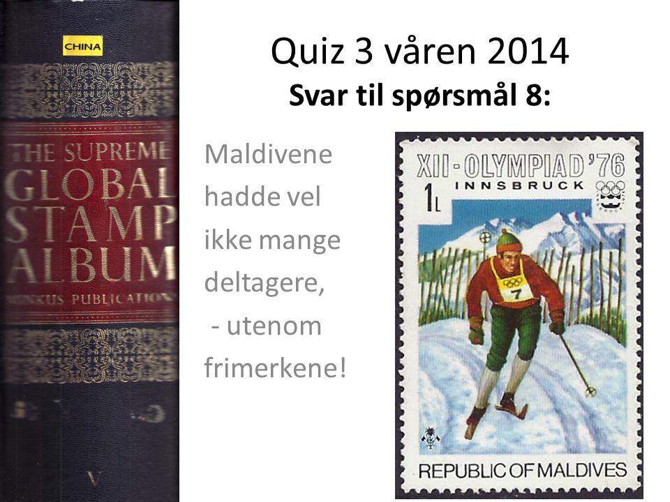 Quiz 3 våren 2014 Svar til spørsmål 8: Maldivene hadde vel ikke mange deltagere, - utenom frimerkene!