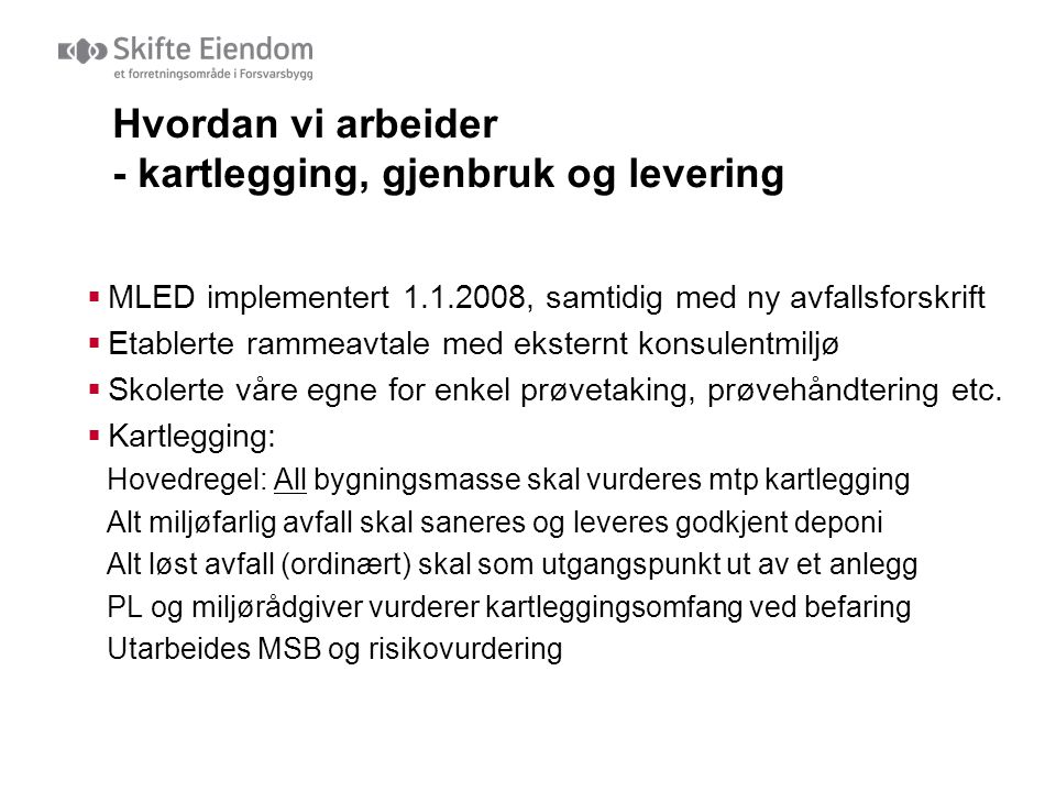 Hvordan vi arbeider - kartlegging, gjenbruk og levering  MLED implementert 1.1.2008, samtidig med ny avfallsforskrift  Etablerte rammeavtale med eks