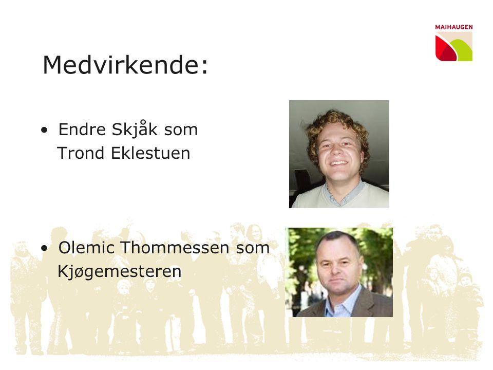 •Endre Skjåk som Trond Eklestuen •Olemic Thommessen som Kjøgemesteren Medvirkende: