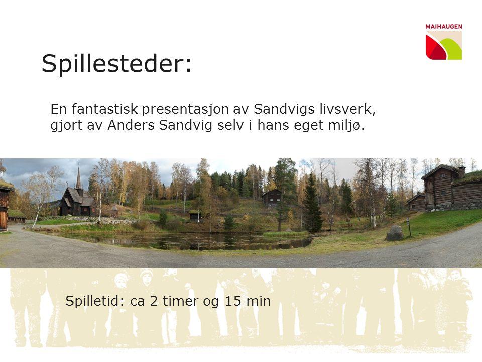 Spillesteder: En fantastisk presentasjon av Sandvigs livsverk, gjort av Anders Sandvig selv i hans eget miljø. Spilletid: ca 2 timer og 15 min