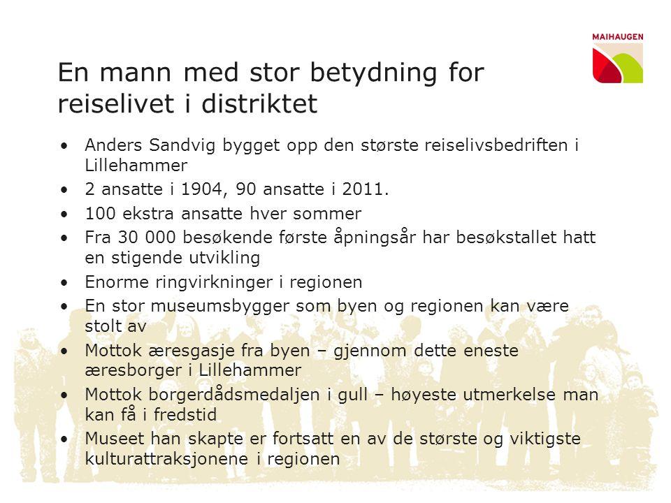 En mann med stor betydning for reiselivet i distriktet •Anders Sandvig bygget opp den største reiselivsbedriften i Lillehammer •2 ansatte i 1904, 90 a