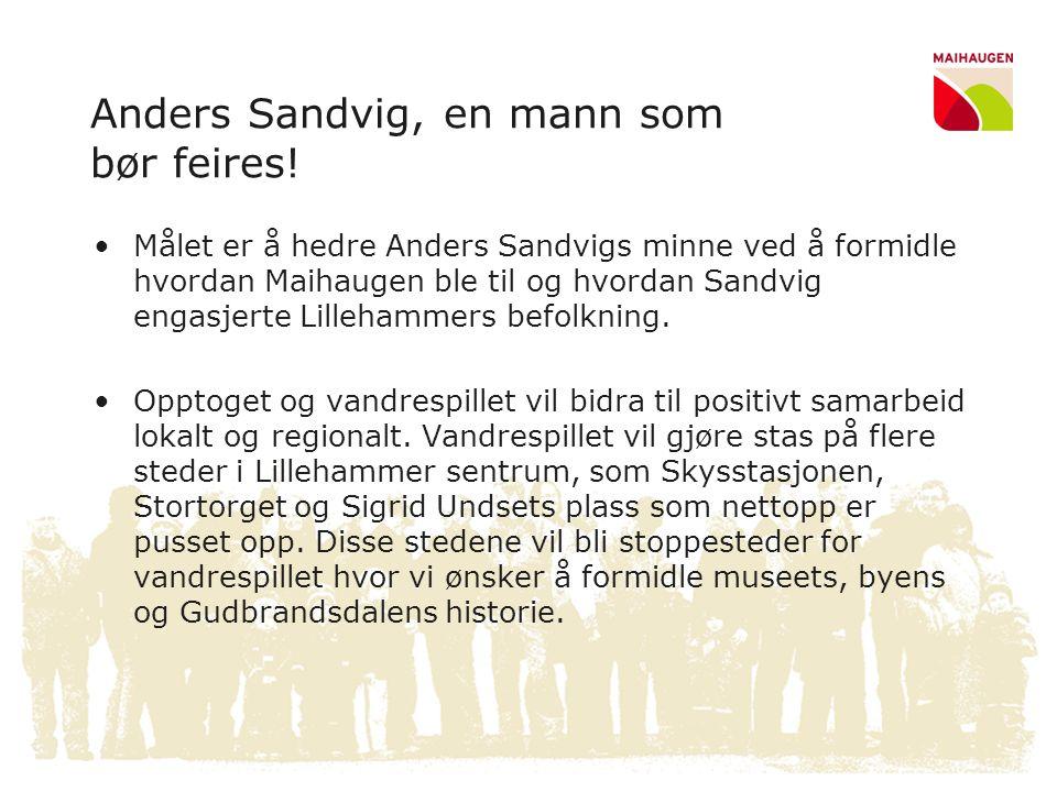 Anders Sandvig, en mann som bør feires! •Målet er å hedre Anders Sandvigs minne ved å formidle hvordan Maihaugen ble til og hvordan Sandvig engasjerte