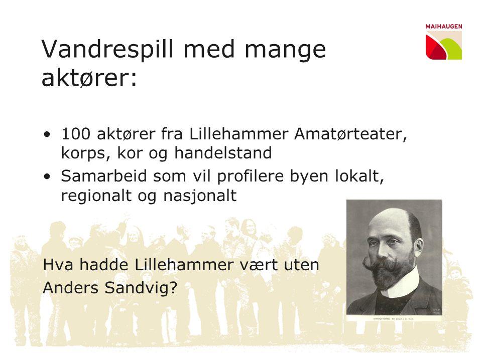 Vandrespill med mange aktører: •100 aktører fra Lillehammer Amatørteater, korps, kor og handelstand •Samarbeid som vil profilere byen lokalt, regional