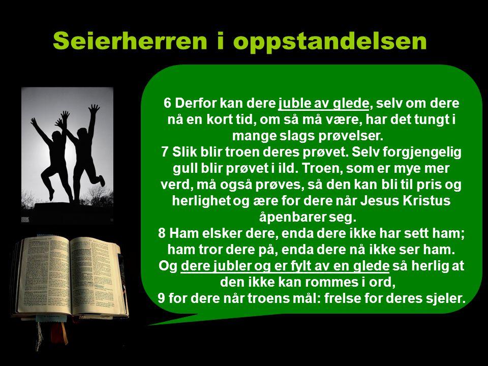 Seierherren Salme 118,15 seiersrop Hør, jubel og seiersrop lyder i de rettferdiges telt.