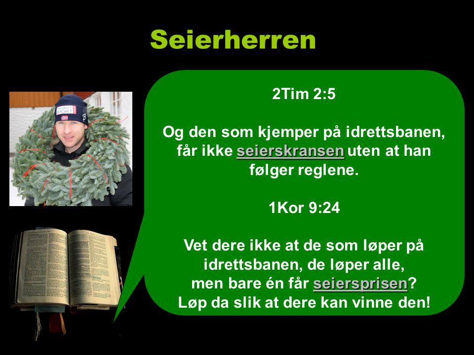 Seierherren 2Tim 2:5 seierskransen Og den som kjemper på idrettsbanen, får ikke seierskransen uten at han følger reglene.