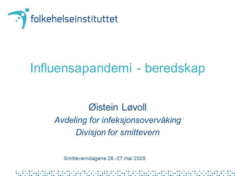 Influensapandemi - beredskap Øistein Løvoll Avdeling for infeksjonsovervåking Divisjon for smittevern Smitteverndagene 26.-27.mai 2005