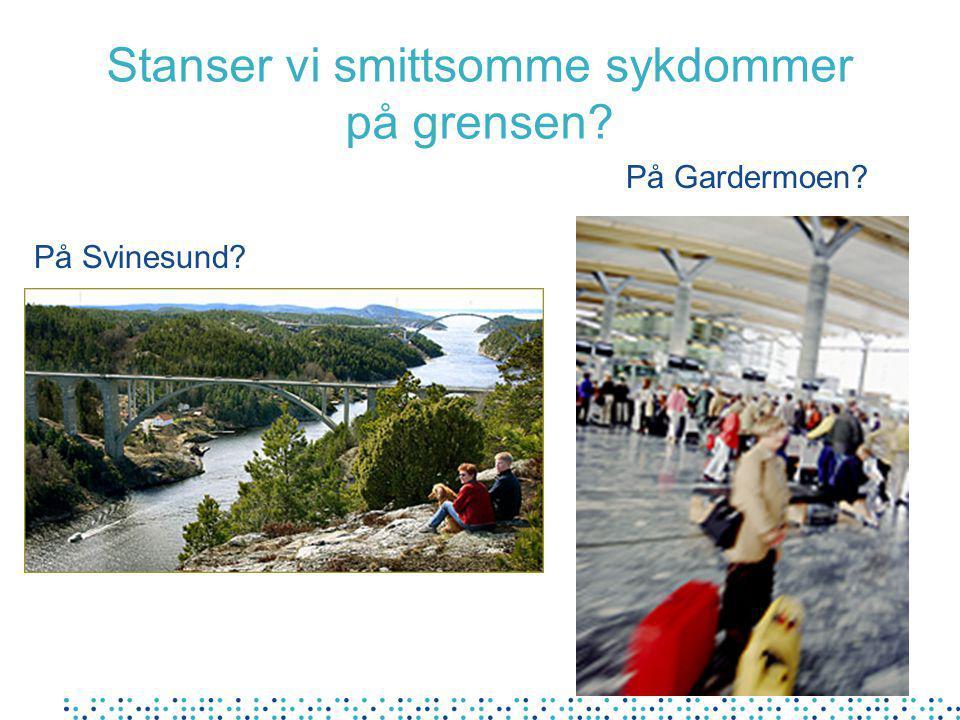 Stanser vi smittsomme sykdommer på grensen? På Svinesund? På Gardermoen?