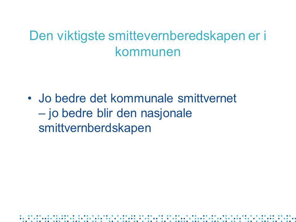 Den viktigste smittevernberedskapen er i kommunen •Jo bedre det kommunale smittvernet – jo bedre blir den nasjonale smittvernberdskapen