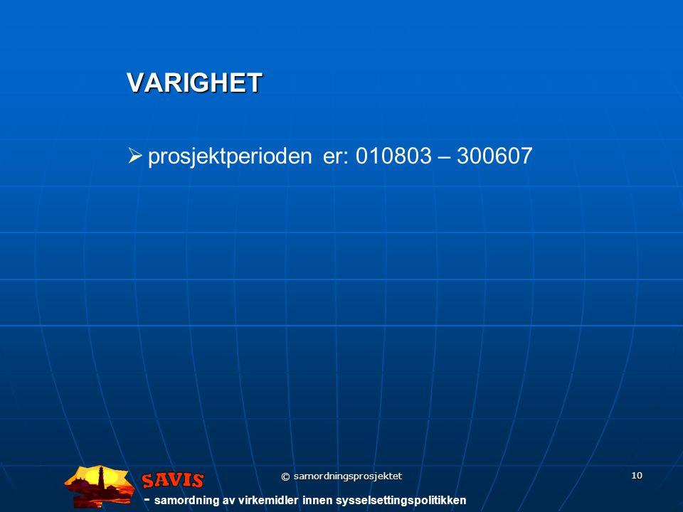 - samordning av virkemidler innen sysselsettingspolitikken © samordningsprosjektet 10 VARIGHET   prosjektperioden er: 010803 – 300607