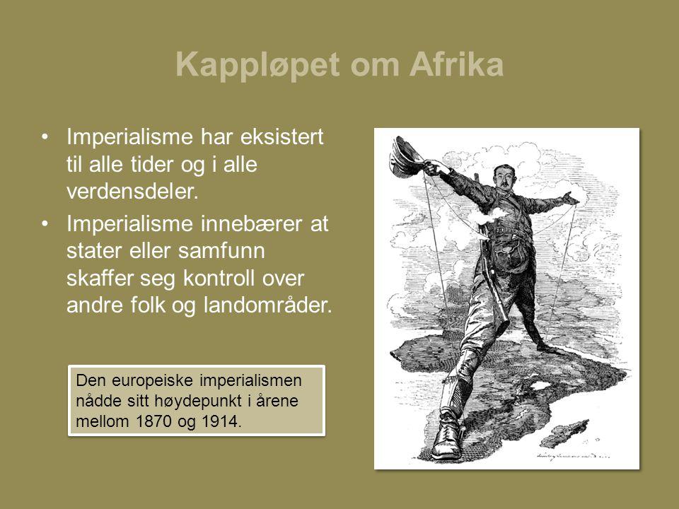 Kappløpet om Afrika •På midten av 1800-tallet etablerte europeerne få nye kolonier på fremmede kontinenter •Mange av de gamle koloniene var blitt uavhengige.