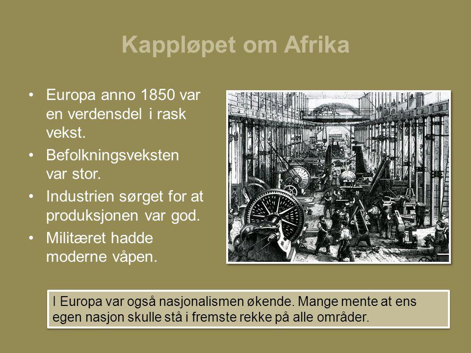 Kappløpet om Afrika •Europa anno 1850 var en verdensdel i rask vekst. •Befolkningsveksten var stor. •Industrien sørget for at produksjonen var god. •M