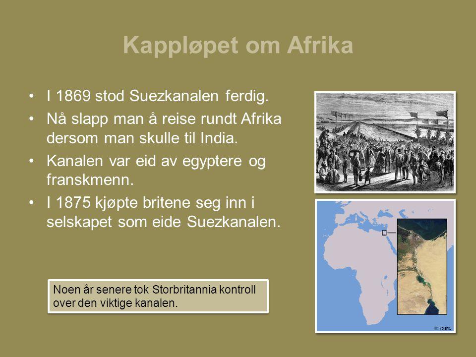 Kappløpet om Afrika •I 1869 stod Suezkanalen ferdig. •Nå slapp man å reise rundt Afrika dersom man skulle til India. •Kanalen var eid av egyptere og f