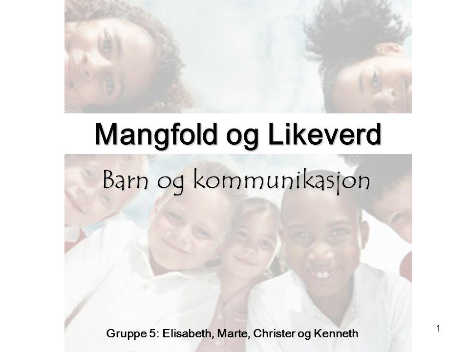 1 Mangfold og Likeverd Barn og kommunikasjon Gruppe 5: Elisabeth, Marte, Christer og Kenneth