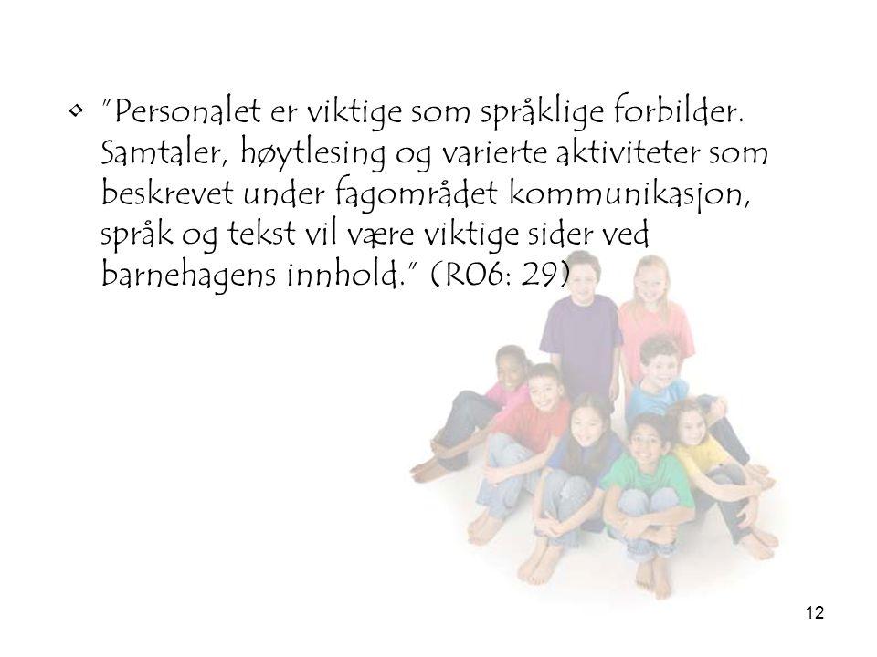 """12 •""""Personalet er viktige som språklige forbilder. Samtaler, høytlesing og varierte aktiviteter som beskrevet under fagområdet kommunikasjon, språk o"""