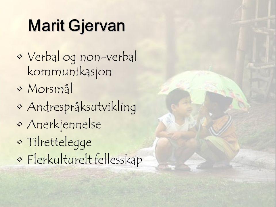 15 Marit Gjervan •Verbal og non-verbal kommunikasjon •Morsmål •Andrespråksutvikling •Anerkjennelse •Tilrettelegge •Flerkulturelt fellesskap