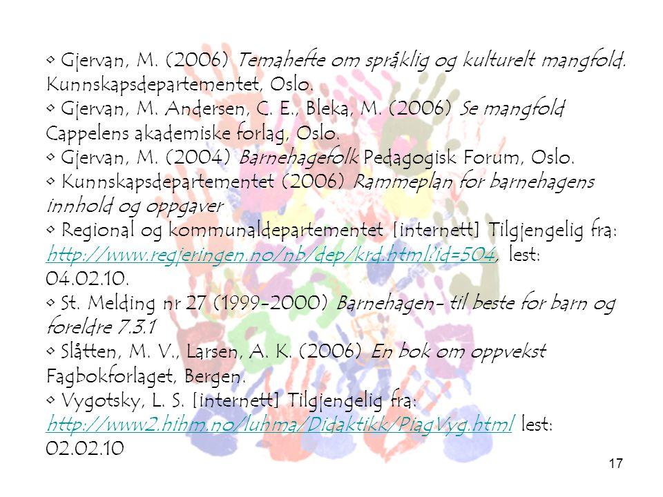 17 • Gjervan, M. (2006) Temahefte om språklig og kulturelt mangfold. Kunnskapsdepartementet, Oslo. • Gjervan, M. Andersen, C. E., Bleka, M. (2006) Se