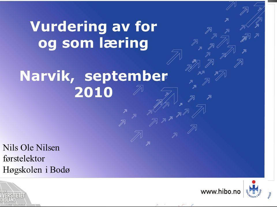 Nils Ole Nilsen førstelektor Høgskolen i Bodø Vurdering av for og som læring Narvik, september 2010