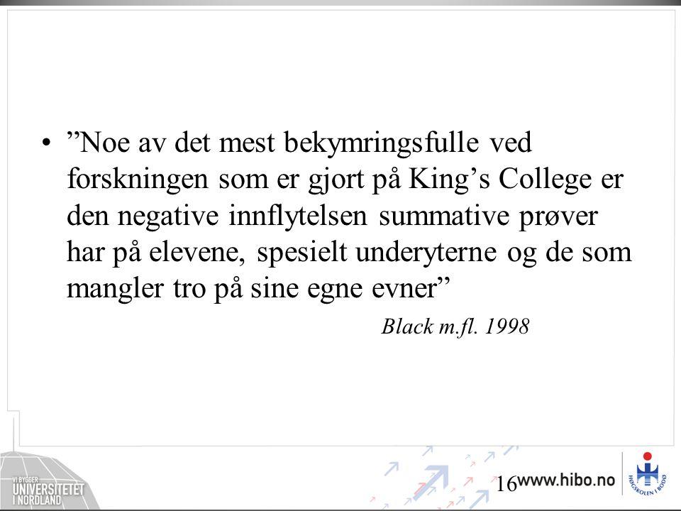 16 • Noe av det mest bekymringsfulle ved forskningen som er gjort på King's College er den negative innflytelsen summative prøver har på elevene, spesielt underyterne og de som mangler tro på sine egne evner Black m.fl.