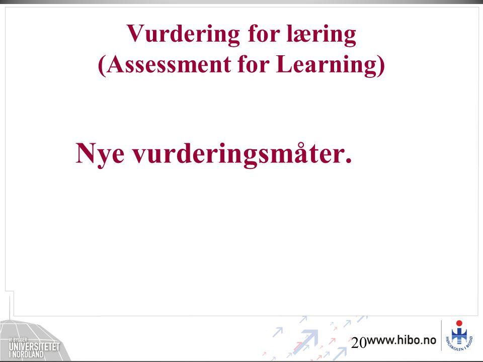 20 Vurdering for læring (Assessment for Learning) Nye vurderingsmåter.