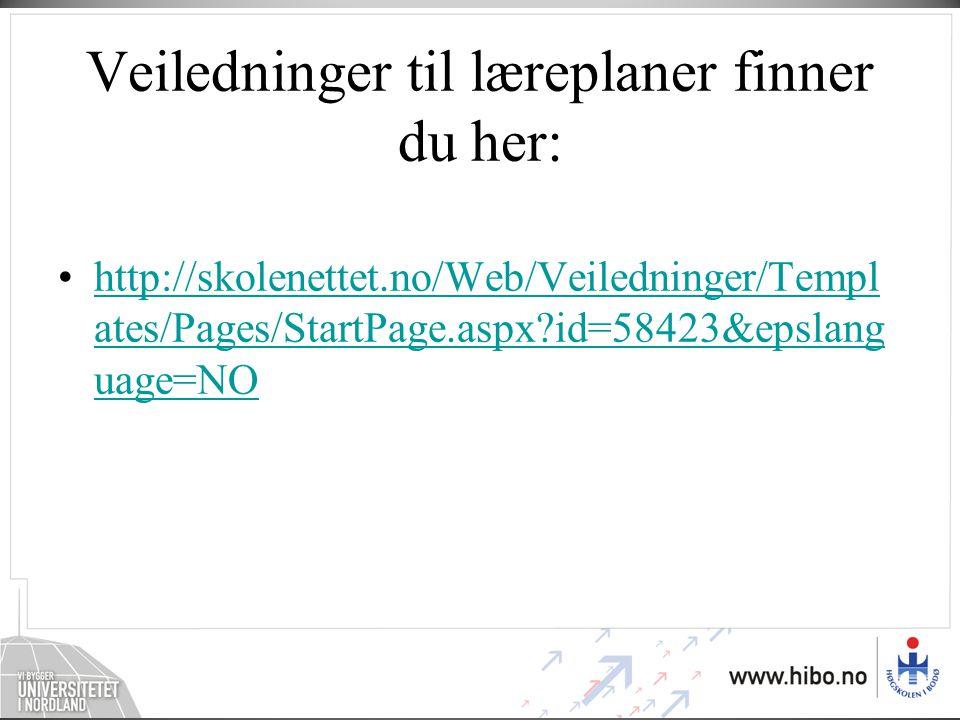 Veiledninger til læreplaner finner du her: •http://skolenettet.no/Web/Veiledninger/Templ ates/Pages/StartPage.aspx?id=58423&epslang uage=NOhttp://skolenettet.no/Web/Veiledninger/Templ ates/Pages/StartPage.aspx?id=58423&epslang uage=NO