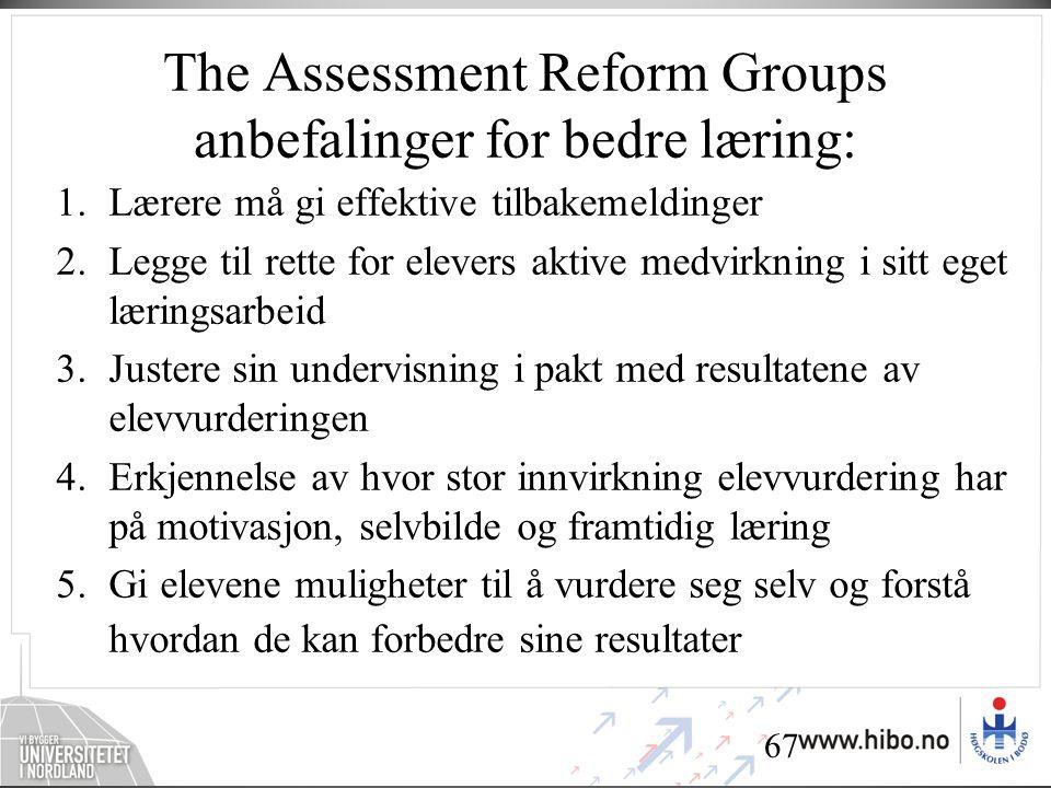 67 The Assessment Reform Groups anbefalinger for bedre læring: 1.Lærere må gi effektive tilbakemeldinger 2.Legge til rette for elevers aktive medvirkning i sitt eget læringsarbeid 3.Justere sin undervisning i pakt med resultatene av elevvurderingen 4.Erkjennelse av hvor stor innvirkning elevvurdering har på motivasjon, selvbilde og framtidig læring 5.Gi elevene muligheter til å vurdere seg selv og forstå hvordan de kan forbedre sine resultater