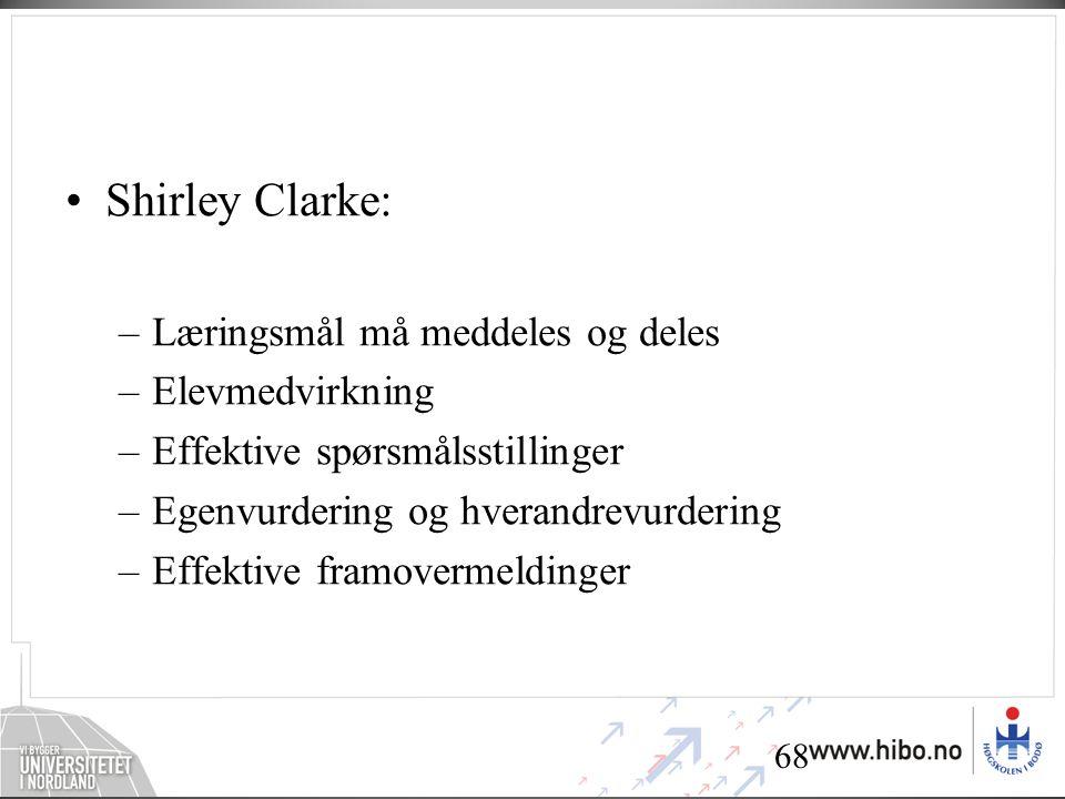 68 Noen konklusjoner fra engelsk utviklingsarbeid om formativ vurdering •Shirley Clarke: –Læringsmål må meddeles og deles –Elevmedvirkning –Effektive spørsmålsstillinger –Egenvurdering og hverandrevurdering –Effektive framovermeldinger