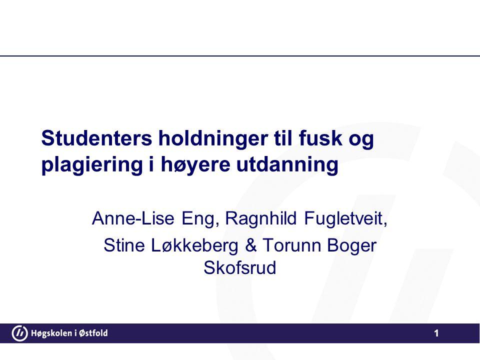 Studenters holdninger til fusk og plagiering i høyere utdanning Anne-Lise Eng, Ragnhild Fugletveit, Stine Løkkeberg & Torunn Boger Skofsrud 1