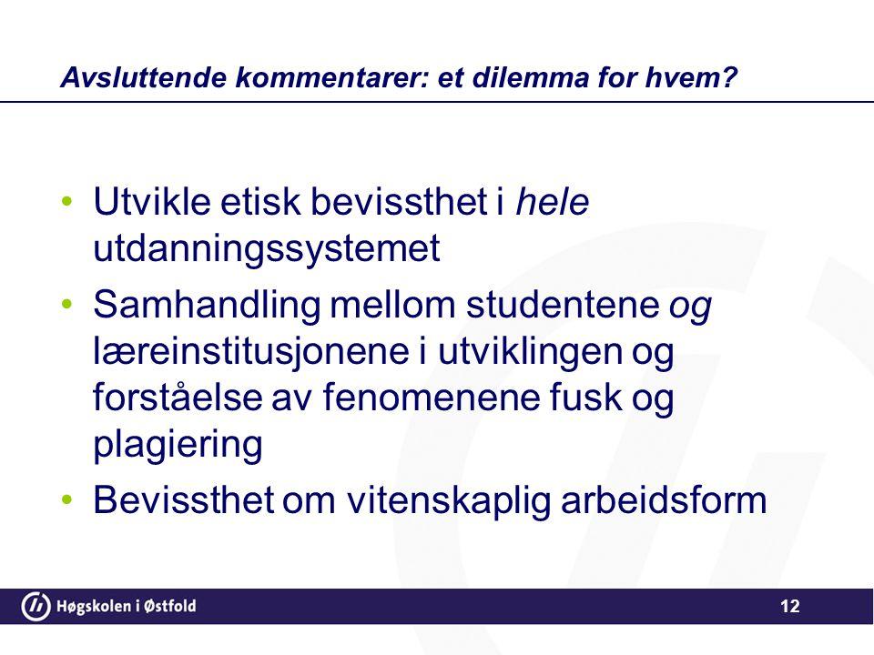 Avsluttende kommentarer: et dilemma for hvem? •Utvikle etisk bevissthet i hele utdanningssystemet •Samhandling mellom studentene og læreinstitusjonene