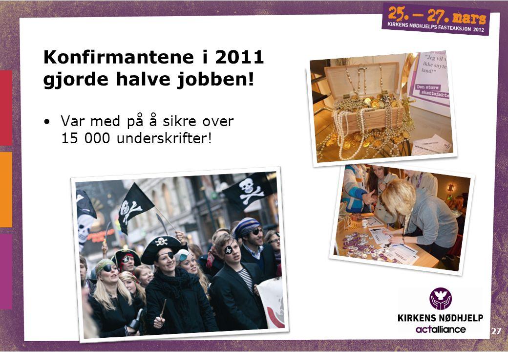 27 Konfirmantene i 2011 gjorde halve jobben! •Var med på å sikre over 15 000 underskrifter!