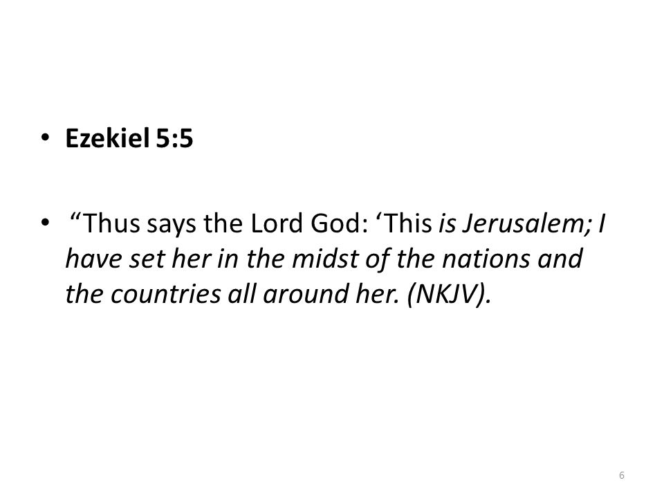 • Ezekiel 5:5 • Thus says the Lord God: 'This is Jerusalem; I have set her in the midst of the nations and the countries all around her.