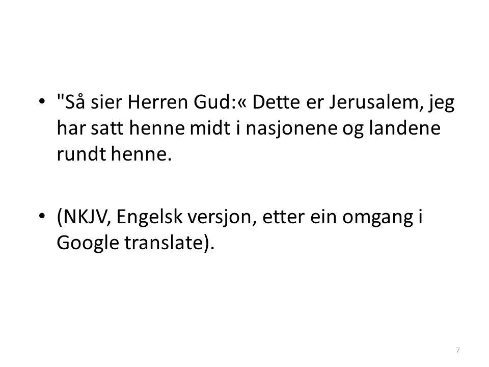 • Så sier Herren Gud:« Dette er Jerusalem, jeg har satt henne midt i nasjonene og landene rundt henne.