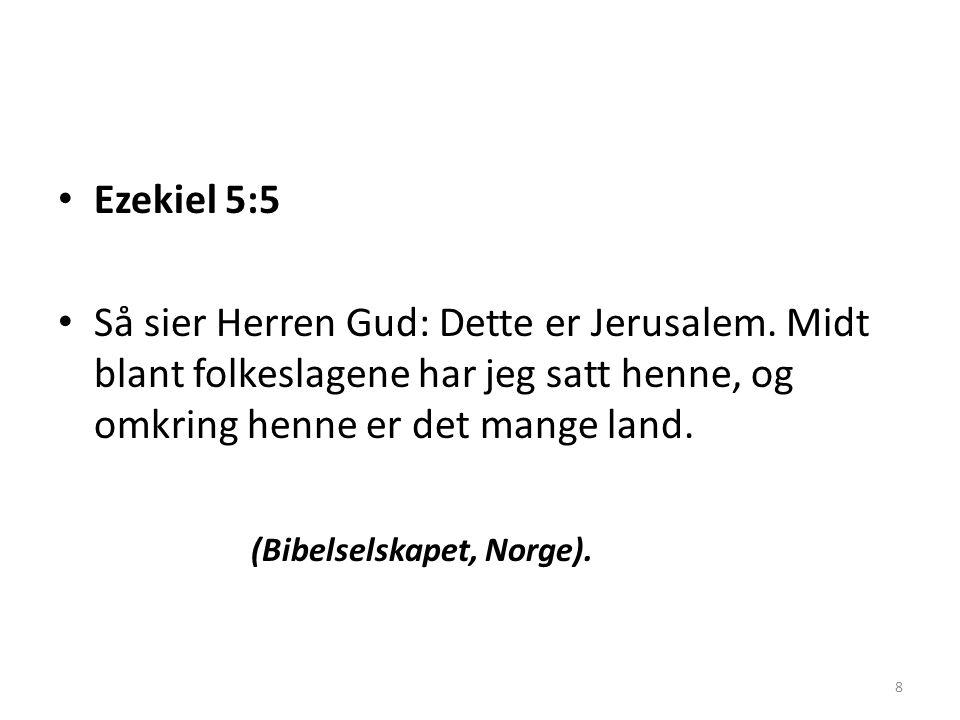 • Ezekiel 5:5 • Så sier Herren Gud: Dette er Jerusalem.