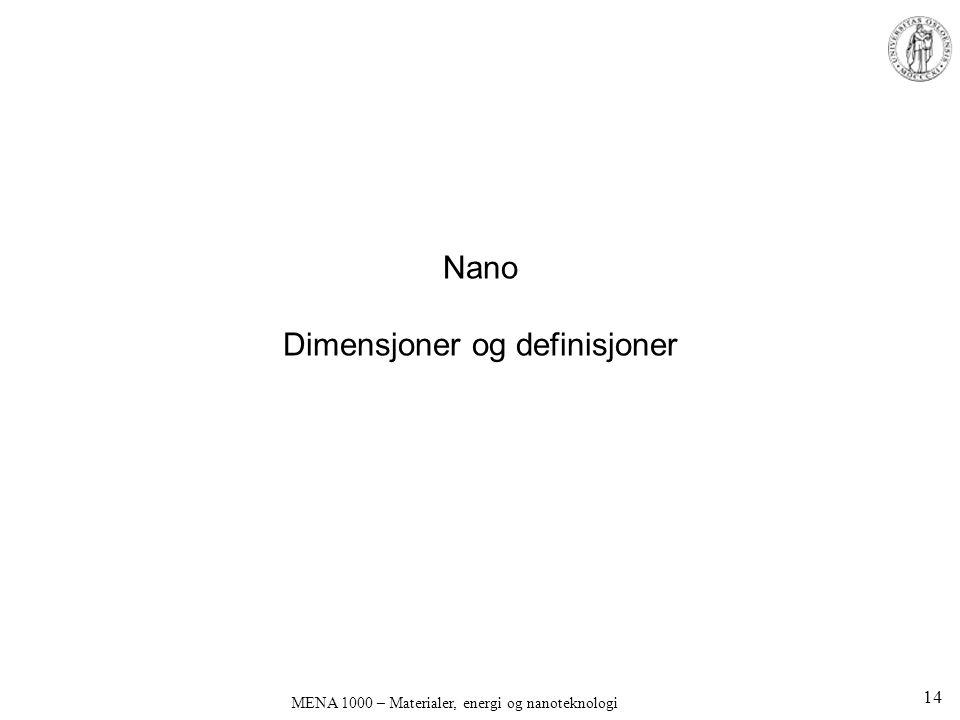 Nano Dimensjoner og definisjoner MENA 1000 – Materialer, energi og nanoteknologi 14