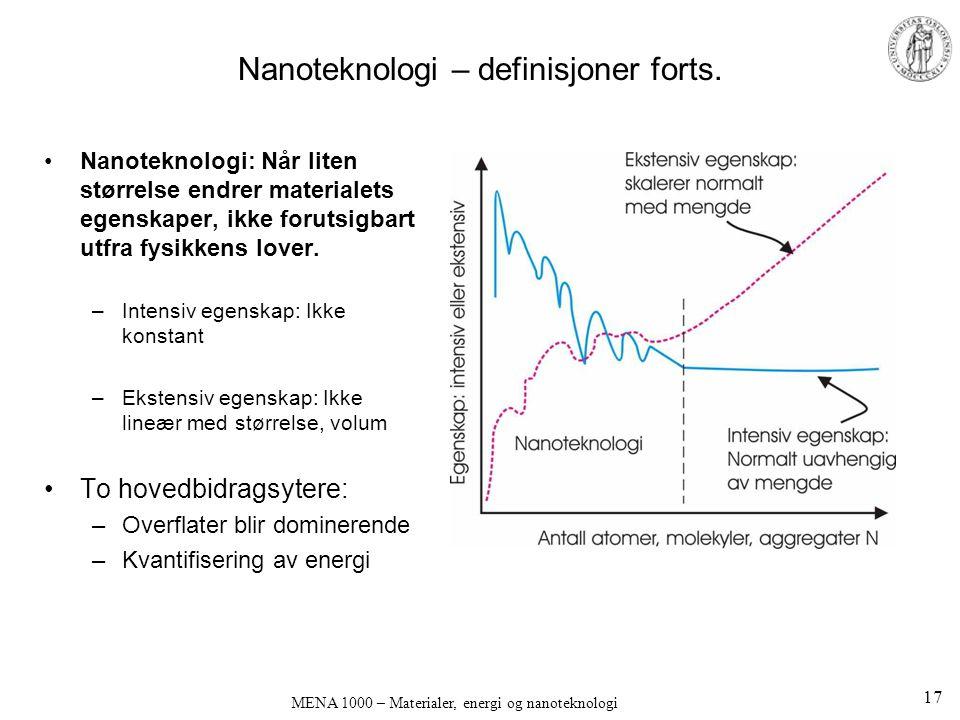 MENA 1000 – Materialer, energi og nanoteknologi Nanoteknologi – definisjoner forts. •Nanoteknologi: Når liten størrelse endrer materialets egenskaper,
