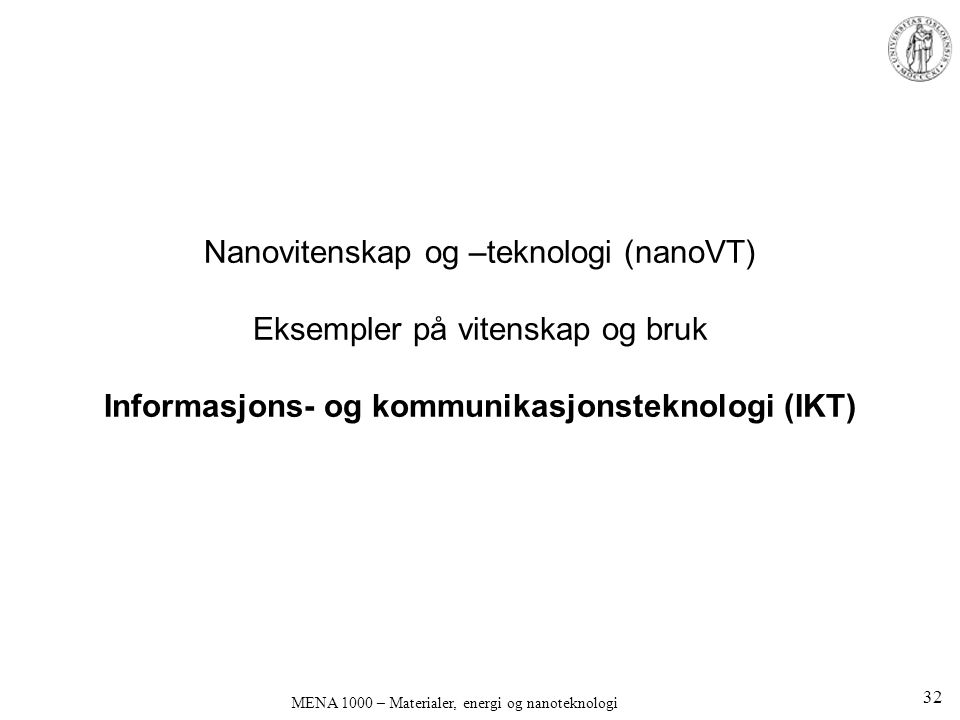 Nanovitenskap og –teknologi (nanoVT) Eksempler på vitenskap og bruk Informasjons- og kommunikasjonsteknologi (IKT) MENA 1000 – Materialer, energi og n