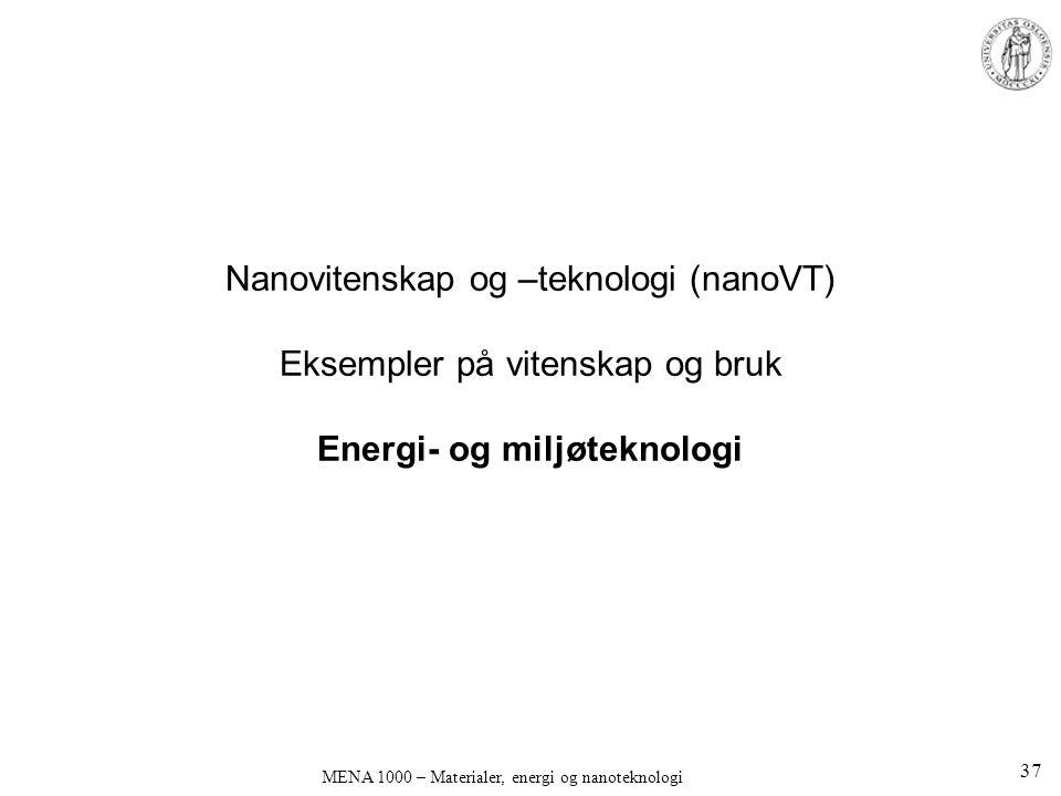Nanovitenskap og –teknologi (nanoVT) Eksempler på vitenskap og bruk Energi- og miljøteknologi MENA 1000 – Materialer, energi og nanoteknologi 37