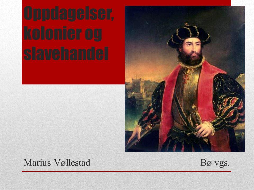 Oppdagelser, kolonier og slavehandel Marius Vøllestad Bø vgs.