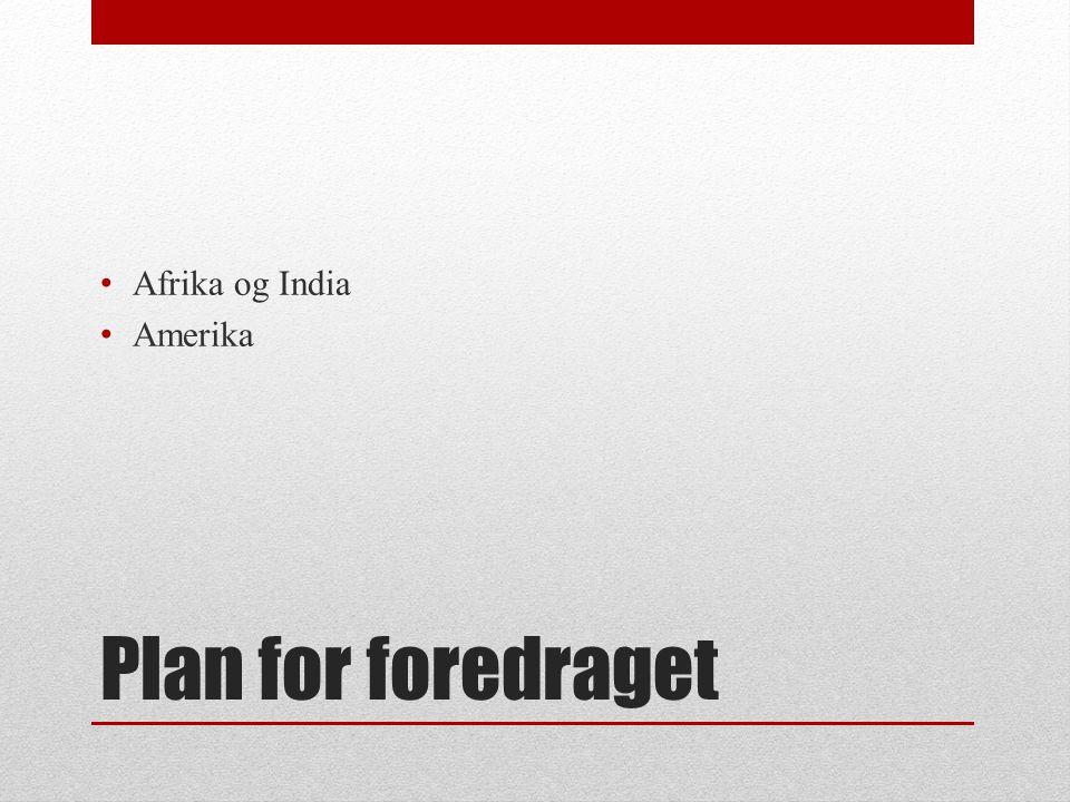 Plan for foredraget • Afrika og India • Amerika